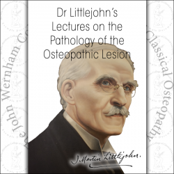 Dr Littlejohn's Lectures on the Pathology of the Osteopathic Lesion
